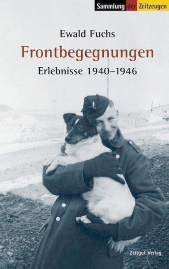 Frontbegegnungen – Erlebnisse 1940 - 1946