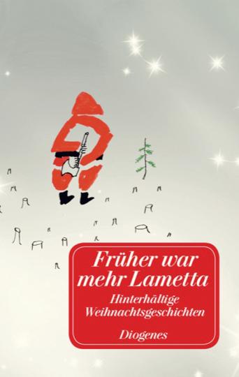 Früher war mehr Lametta. Hinterhältige Weihnachtsgeschichten sowie acht Gedichte.