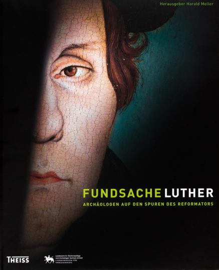 Fundsache Luther. Archäologen auf den Spuren des Reformators.