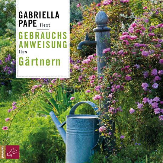 Gabriella Pape. Gebrauchsanweisung fürs Gärtnern.