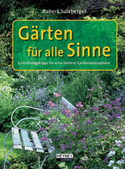Gärten für alle Sinne. Grüne Oasen stilvoll gestalten.