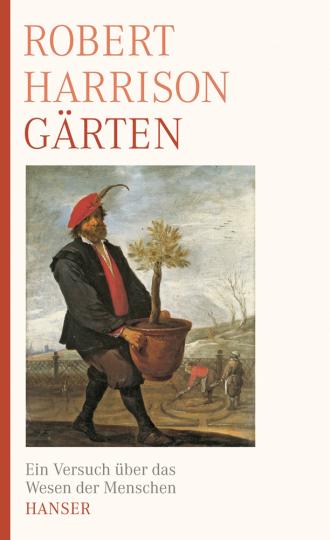 Gärten. Ein Versuch über das Wesen der Menschen.