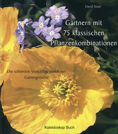 Gärtnern mit 75 klassischen Planzenkombinationen.