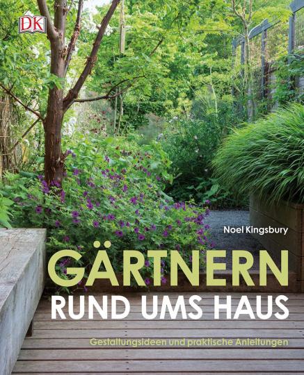 Gärtnern rund ums Haus. Gestaltungsideen und praktische Anleitungen.
