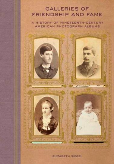 Galleries of Friendship and Fame. Eine Geschichte der amerikanischen Fotoalben des 19. Jahrhunderts.