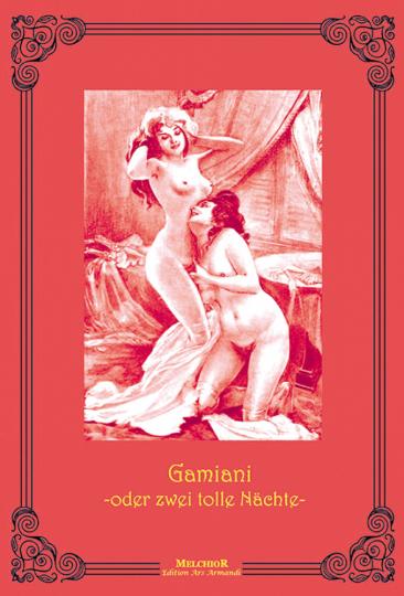 Gamiani - oder zwei tolle Nächte - Reprint der Originalausgabe von 1907