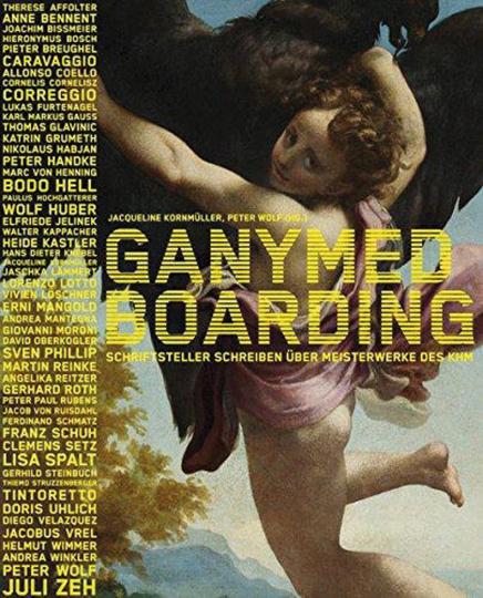 Ganymed Boarding. Schriftsteller schreiben über Meisterwerke des KHM.