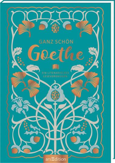 Ganz schön Goethe. Ein literarisches Lesevergnügen.