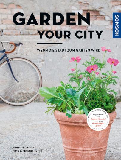 Garden your City. Wenn die Stadt zum Garten wird.