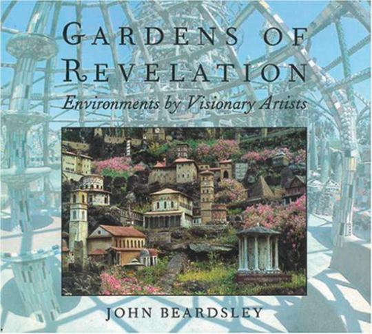 Gardens of Revelation. Visionäre Landschaftskunst.