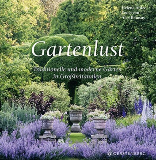 Gartenlust. Traditionelle und moderne Gärten in Großbritannien.