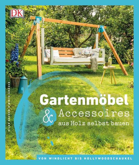 Gartenmöbel & Accessoires aus Holz selbst bauen. Von Windlicht bis Hollywoodschaukel.