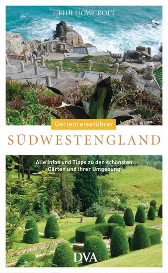 Gartenreiseführer Südwestengland. Alle Infos und Tipps zu den schönsten Gärten und ihrer Umgebung.