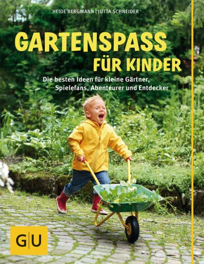 Gartenspaß für Kinder. Die besten Ideen für kleine Gärtner, Spielefans, Abenteurer und Entdecker.