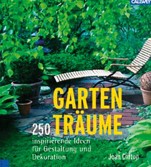 Gartenträume. 250 inspirierende Ideen für Gestaltung und Dekoration