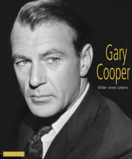 Gary Cooper. Bilder eines Lebens.