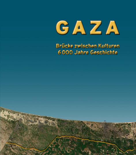 Gaza. Brücke zwischen Kulturen. 6000 Jahre Geschichte.