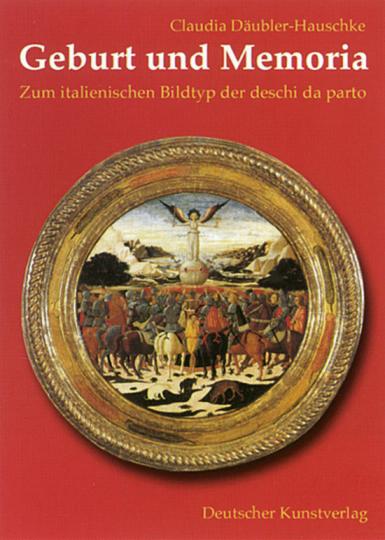 Geburt und Memoria - Zum italienischen Bildtyp der deschi da parto
