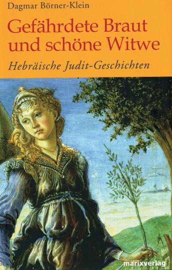 Gefährdete Braut und schöne Witwe. Hebräische Judit-Geschichten