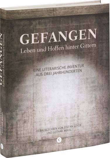Gefangen. Leben und Hoffen hinter Gittern. Eine literarische Inventur aus drei Jahrhunderten.