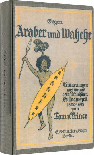 Gegen Araber und Wahehe - Erinnerungen aus der ostafrikanischen Leutnantszeit 1890-1895 - Reprint der Originalausgabe von 1914