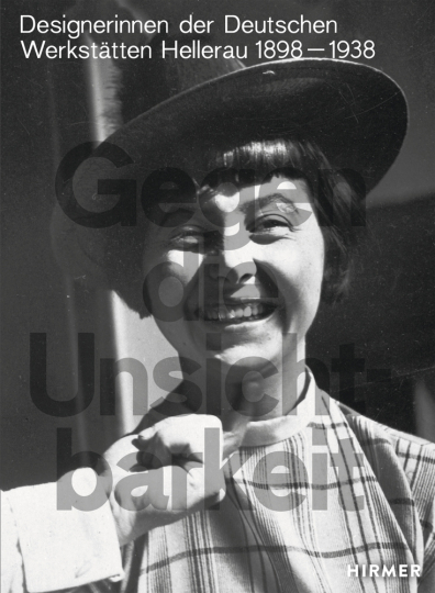 Gegen die Unsichtbarkeit. Designerinnen der Deutschen Werkstätte Hellerau, 1898 bis 1938.
