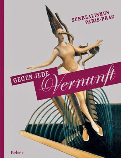Gegen jede Vernunft. Surrealismus Paris-Prag.