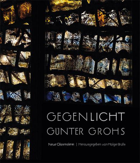 Gegen Licht. Günther Grohs Neue Glasmalerei.
