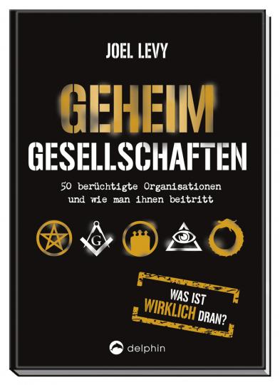 Geheimgesellschaften. 50 berüchtigte Organisationen und wie man ihnen beitritt.