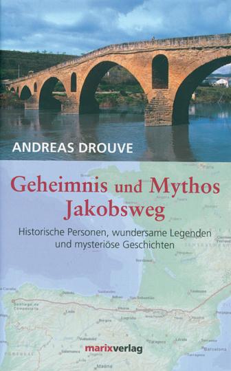 Geheimnis und Mythos Jakobsweg. Historische Personen, wundersame Legenden und mysteriöse Geschichten.