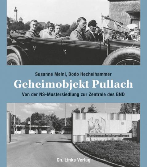 Geheimobjekt Pullach. Von der NS-Mustersiedlung zur Zentrale des BND.