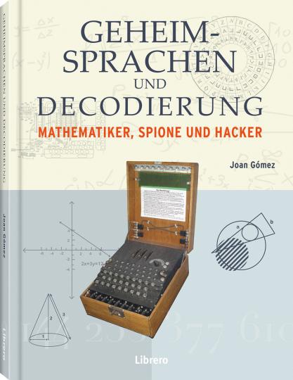 Geheimsprachen und Decodierung. Mathematiker, Spione und Hacker.