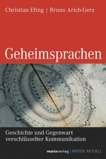 Geheimsprachen. Geschichte und Gegenwart verschlüsselter Kommunikation.