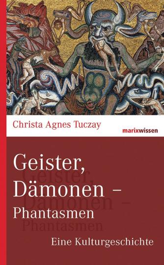 Geister, Dämonen, Phantasmen. Eine Kulturgeschichte.