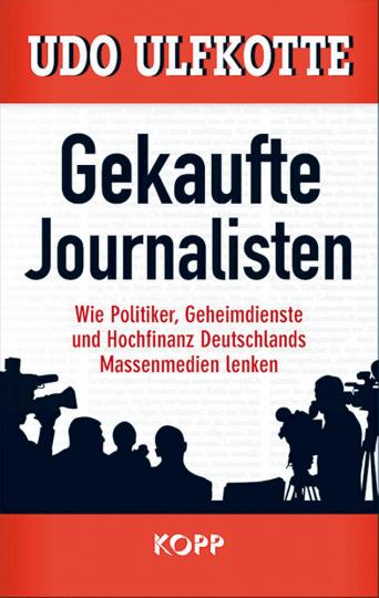 Gekaufte Journalisten - Wie Politiker, Geheimdienste und Hochfinanz Deutschlands Massenmedien lenken