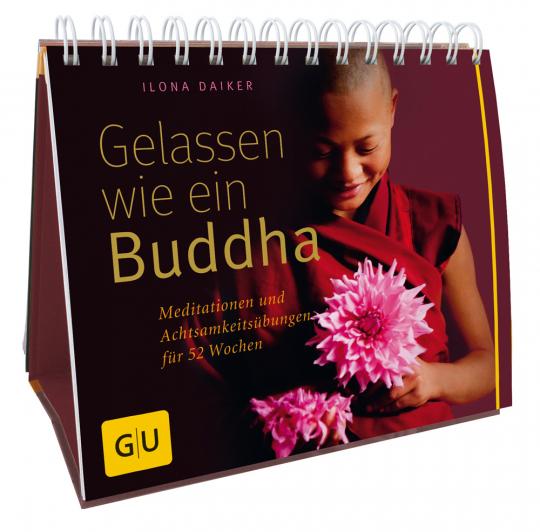 Gelassen wie ein Buddha. Meditationen und Achtsamkeitsübungen für 52 Wochen.