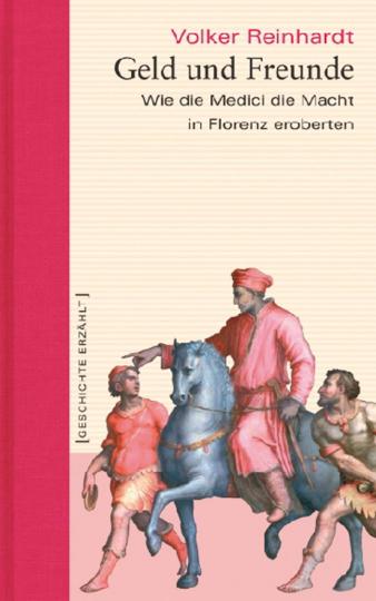 Geld und Freunde. Wie die Medici die Macht in Florenz eroberten.