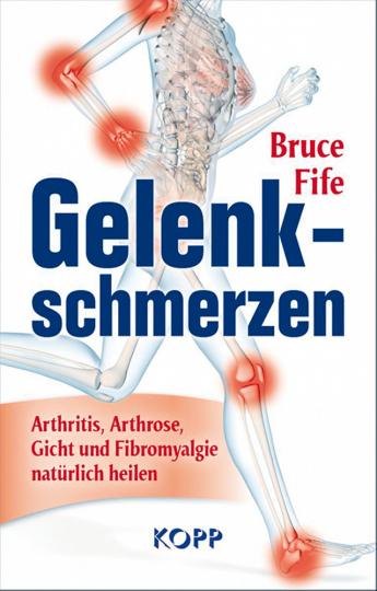 Gelenkschmerzen - Arthritis, Arthrose, Gicht und Fibromyalgie natürlich heilen