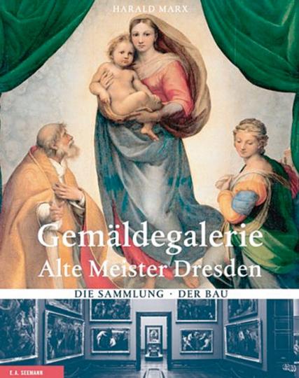 Gemäldegalerie Dresden - Alte Meister. Sammlung, Bau, Geschichte.