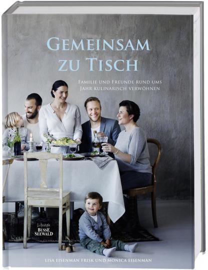 Gemeinsam zu Tisch. Familie und Freunde rund ums Jahr kulinarisch verwöhnen.