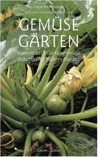 Gemüse Gärten. Beerenobst, Gartengemüse, Kräuter und Blütenpflanzen.