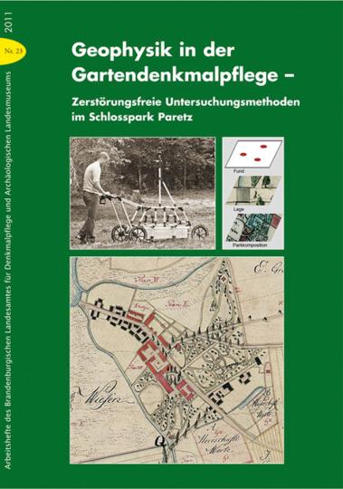 Geophysik in der Gartendenkmalpflege. Zerstörungsfreie Untersuchungsmethoden im Schlosspark Paretz.