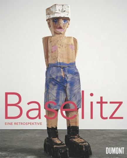 Georg Baselitz: 1960-2007. Eine Retrospektive.