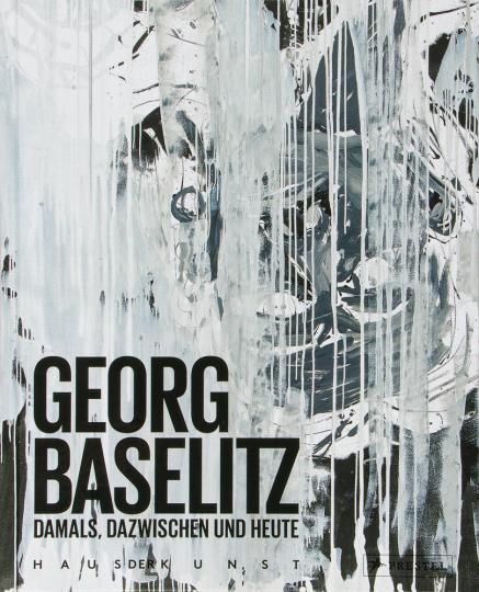 Georg Baselitz. Damals, dazwischen und heute.