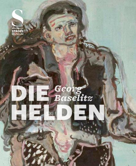 Georg Baselitz. Die Helden.