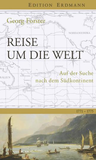 Georg Forster. Reise um die Welt. Auf der Suche nach dem Südkontinent. 1771-1775.