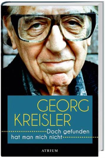 Georg Kreisler. Doch gefunden hat man mich nicht.