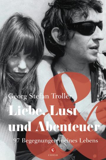 Georg Stefan Troller. Liebe, Lust und Abenteuer. 97 Begegnungen meines Lebens.