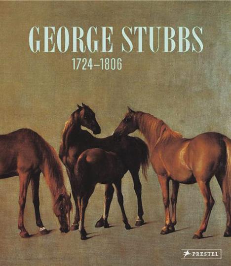 George Stubbs 1724-1806. Die Schönheit der Tiere. Von der Wissenschaft zur Kunst.