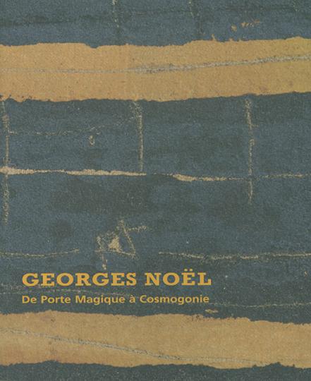 Georges Noel. De Porte Magique à Cosmogonie.